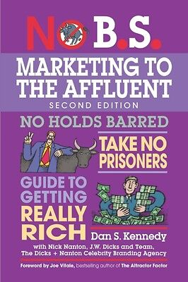 No B.S. Marketing to the Affluent (Paperback), Kennedy, Dan S., Nanton, Nick, 9.