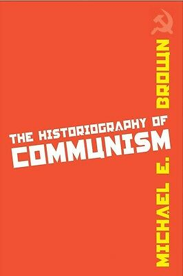 The Historiography of Communism by Michael E. Brown Paperback Book (English)