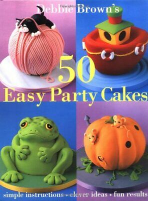 50 Easy Party Cakes By Debbie Brown. 9781853918551