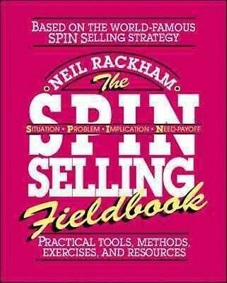 The S.P.I.N. Selling Fieldbook: Practical Tools, Methods, Exercises and Resource