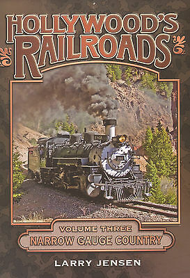HOLLYWOOD'S RAILROADS, VOLUME THREE: NARROW GAUGE COUNTRY Book –