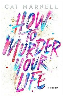 How to Murder Your Life: A Memoir (New Hardcover Book)  by Cat Marnell