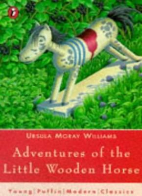 Adventures of the Little Wooden Horse By Ursula Moray Williams