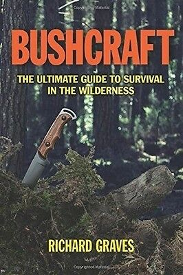 Bushcraft The Ultimate Guide to Survival in the Wilderness by Richard Graves