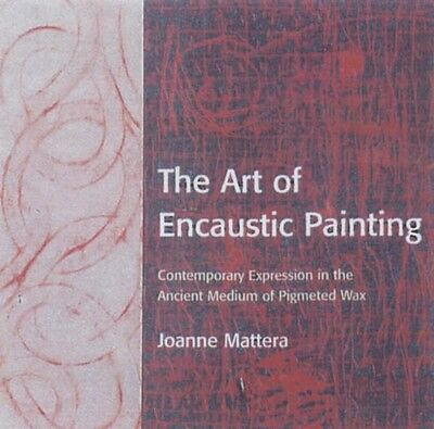 The Art of Encaustic Painting: Contemporary Expression in the Ancient Medium of.
