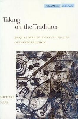 Taking on the Tradition: Jacques Derrida and the Legacies of Deconstruction by M