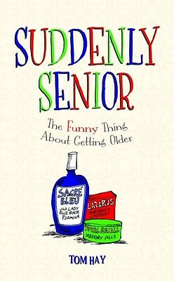 Suddenly Senior: The Funny Thing About Getting Older (Hardcover), Hay, Tom, 978.