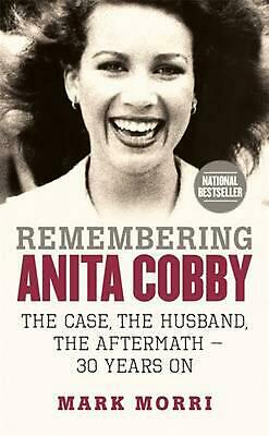 Remembering Anita Cobby: The Case, the Husband, the Aftermath - 30 Years on by M
