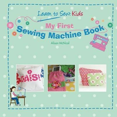 NEW - My First Sewing Machine Book: Learn To Sew: Kids (Paperback) 1908707003
