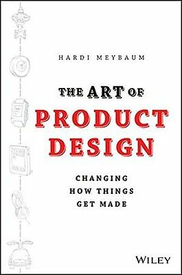 NEW - The Art of Product Design: Changing How Things Get Made (HC) 1118763343