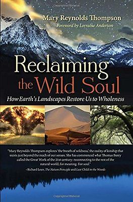 Reclaiming the Wild Soul: How Earth's Landscapes Restore Us to (PB) 1940468140