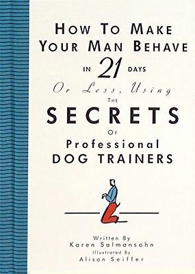 **NEW** - How to Make Your Man Behave in 21 Days or Less (Hardcover) 1563056267