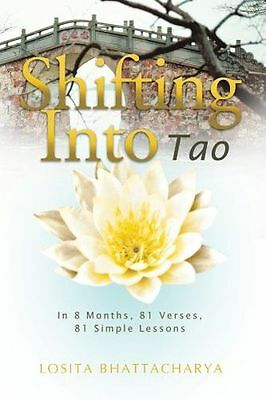 Shifting Into Tao: In 8 Months, 81 Verses, 81 Simple Lessons (PB) 1452503257