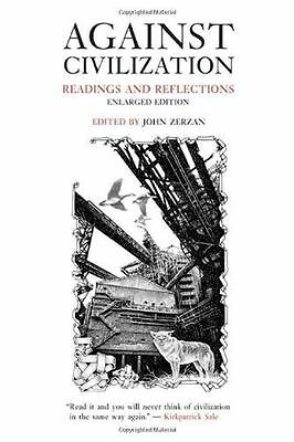 **NEW** - Against Civilization: Readings and Reflections (Paperback) 0922915989