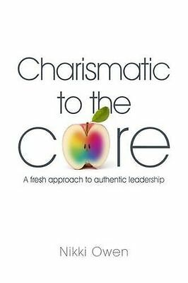 Charismatic to the Core: A Fresh Approach to Authentic (PB) 1909116483