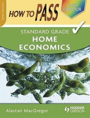 How To Pass Standard Grade Home Economics (in full colour) (PB) 0340973889