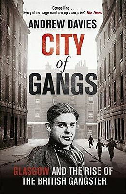 City of Gangs: Glasgow and the Rise of the British Gangster (PB) 1444739794
