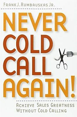 Never Cold Call Again!: Achieve Sales Greatness Without Cold (PB) 0471786799
