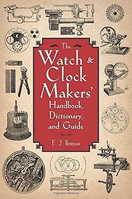 NEW - The Watch & Clock Makers' Handbook, Dictionary, and Guide (PB) 1616082054