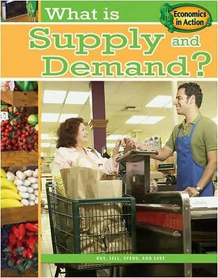 What is Supply and Demand? (Economics in Action) (Economics in (PB) 0778744574