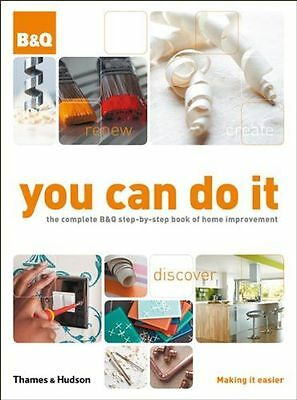 You Can Do It: The Complete B&Q Step-by-Step Book of Home (HC) 0500515514
