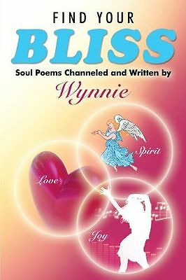 NEW - Find Your Bliss: Soul Poems Channeled and Written by (PB) 1452538069