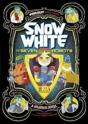 Snow White and the Seven Robots: A Graphic Novel (Far Out Fairy (PB) 1474710271