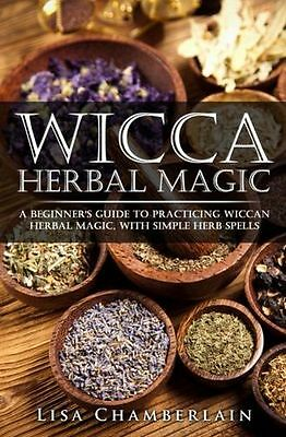 Wicca Herbal Magic: A Beginner's Guide to Practicing Wiccan (PB) 1519746806