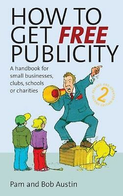 How to Get Free Publicity: 2nd edition: A Handbook for Small (PB) 1845281802