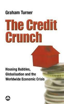 The Credit Crunch: Housing Bubbles, Globalisation and the (PB) 0745328105