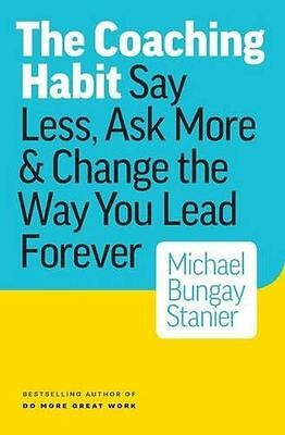 The Coaching Habit: Say Less, Ask More & Change the Way Your (PB) 0978440749