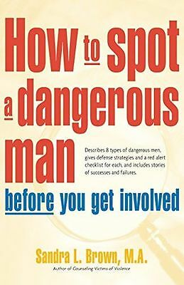 How to Spot a Dangerous Man Before You Get Involved: Describes (PB) 0897934474