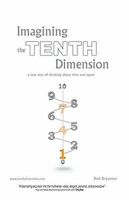Imagining the Tenth Dimension: A New Way of Thinking About Time (PB) 1425103804