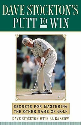 Dave Stockton's Putt to Win: Secrets For Mastering the Other (PB) 0743245288