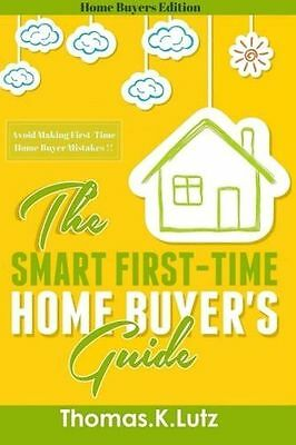 The Smart First-Time Home Buyer's Guide: How to Avoid Making (PB) 1508496935