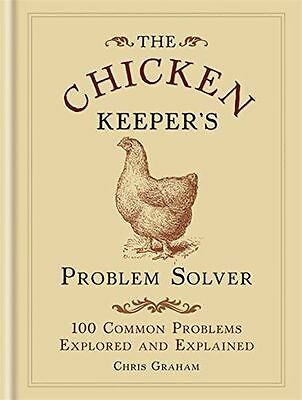 The Chicken Keeper's Problem Solver: 100 Common Problems (HC) 0600630137
