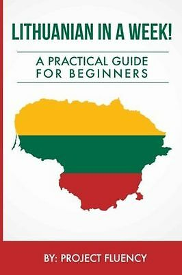 Lithuanian in a Week! Start Speaking Basic Lithuanian In Less (PB) 1534782737
