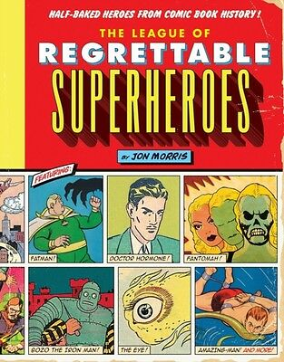 The League of Regrettable Superheroes: Half-Baked Heroes from Comic Book Histor.