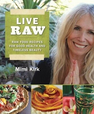 Live Raw: Raw Food Recipes for Good Health and Timeless Beauty (Paperback), Kir.