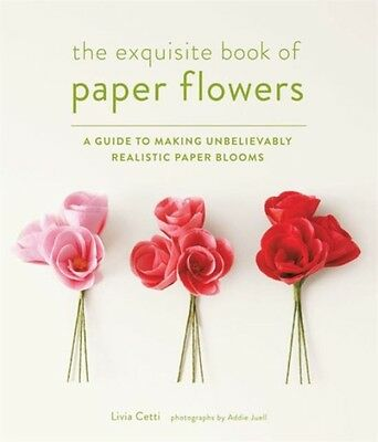 The Exquisite Book of Paper Flowers (Paperback), Cetti, Livia, 9781617691003