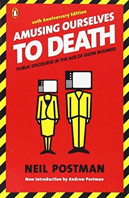 Amusing Ourselves to Death: Public Discourse in the Age of Show Business-Neil Po