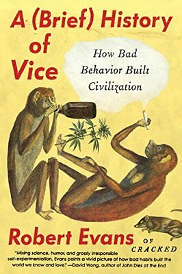 A Brief History of Vice: How Bad Behavior Built Civilization-Robert Evans