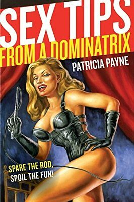 Sex Tips from a Dominatrix-Patricia Payne