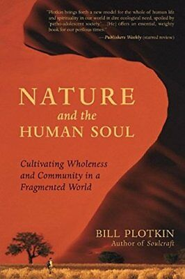 Nature and the Human Soul: Cultivating Wholeness in a Fragmented World-Bill Plot