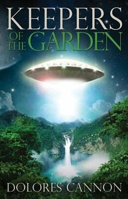 Keepers of the Garden: An Extraterrestrial Document-Dolores Cannon