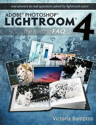 Adobe Photoshop Lightroom 4 - the Missing FAQ - Real Answers to Real Questions A