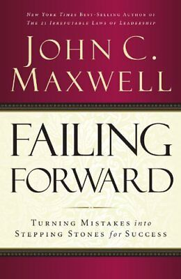 Failing Forward: Turning Mistakes into Stepping Stones for Success-John C. Maxwe