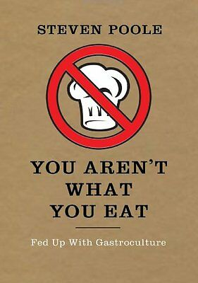 You Aren't What You Eat: Fed Up with Gastroculture-Steven Poole