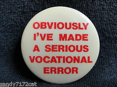 Pinback Button Obviously I've Made A Serious Vocational Error 1987 80s Vintage 1