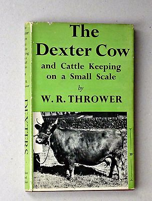 The Dexter Cow and Cattle Keeping on a small scale. W. R. Thrower